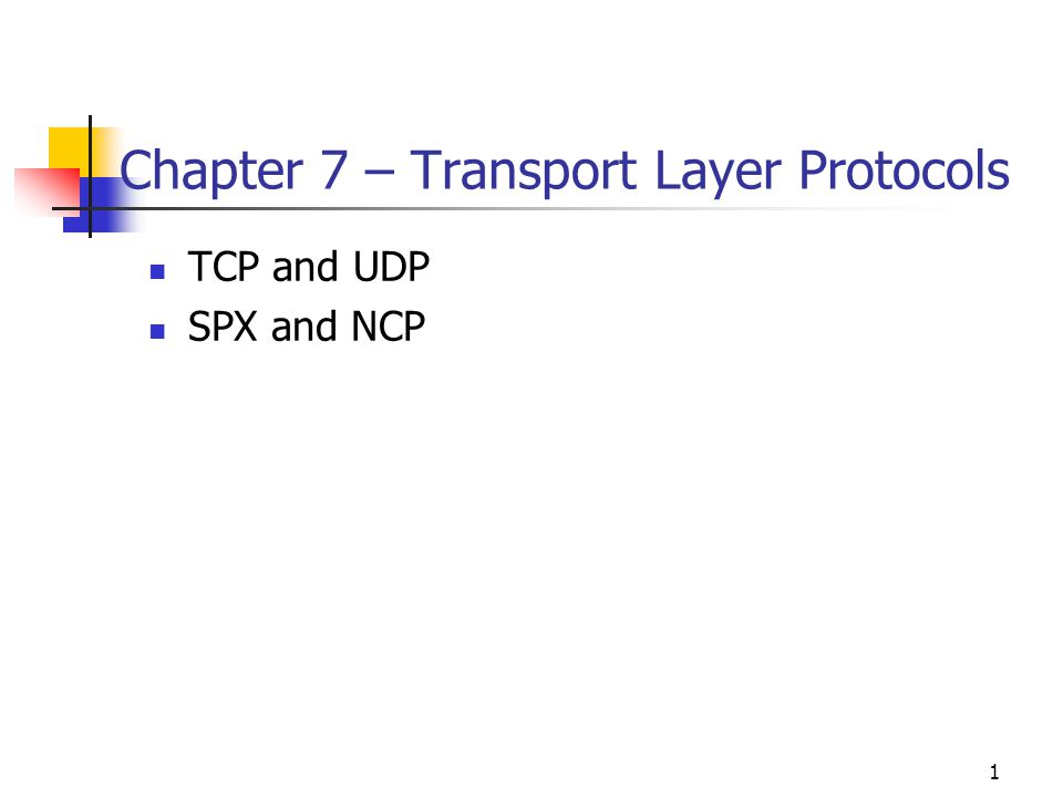 Chapter 7 – Transport Layer Protocols
