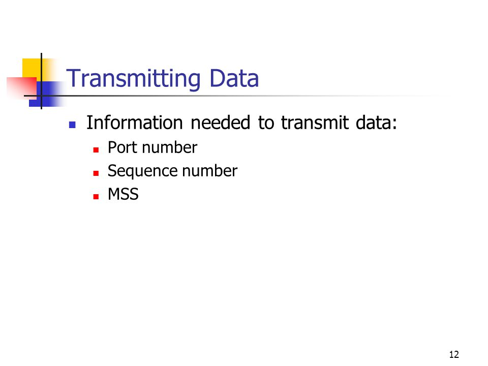 Transmitting Data Information needed to transmit data: Port number