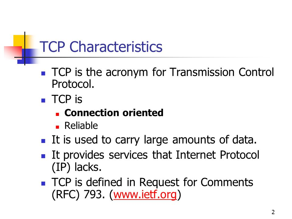 TCP Characteristics TCP is the acronym for Transmission Control Protocol. TCP is. Connection oriented.