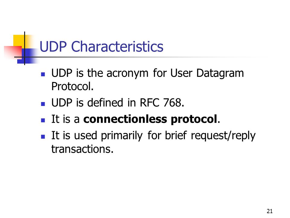 UDP Characteristics UDP is the acronym for User Datagram Protocol.