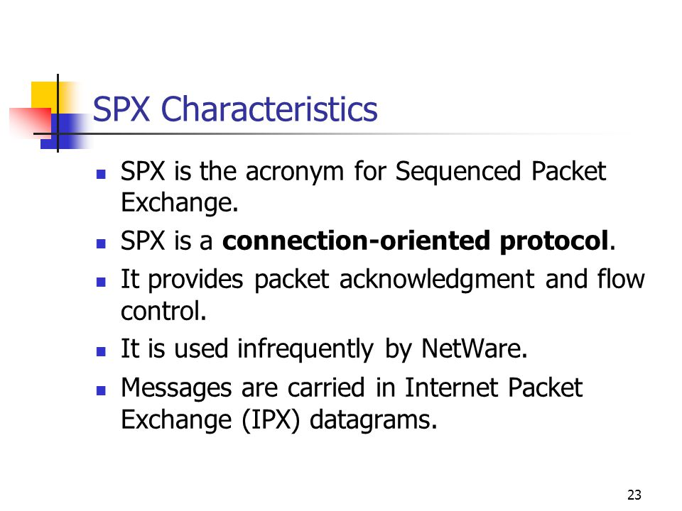 SPX Characteristics SPX is the acronym for Sequenced Packet Exchange.