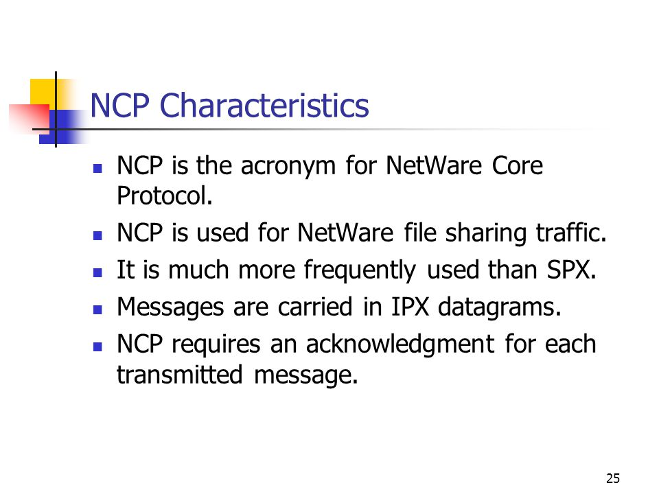 NCP Characteristics NCP is the acronym for NetWare Core Protocol.
