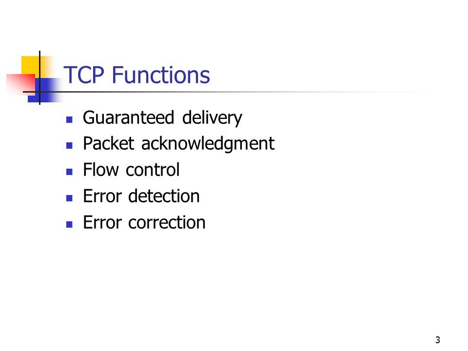 TCP Functions Guaranteed delivery Packet acknowledgment Flow control