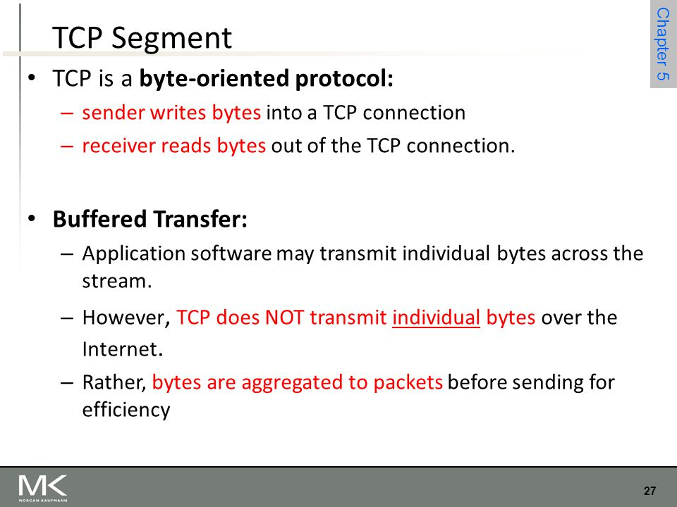 TCP Segment TCP is a byte-oriented protocol: Buffered Transfer: