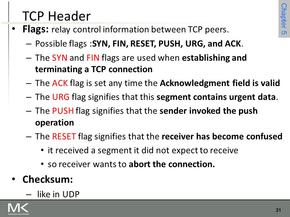 TCP Header Flags: relay control information between TCP peers.