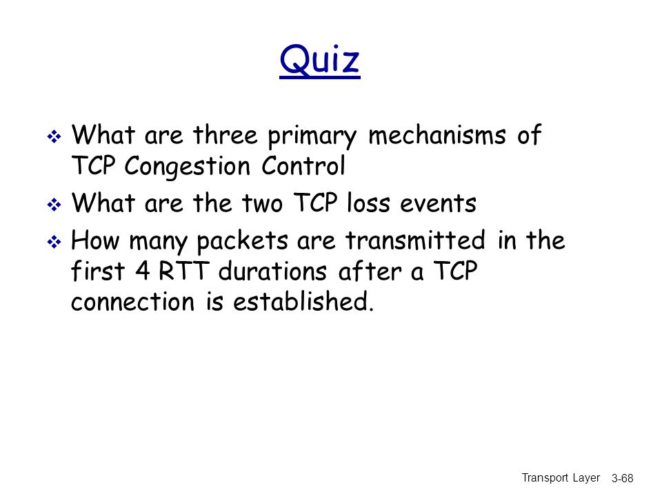 Quiz What are three primary mechanisms of TCP Congestion Control