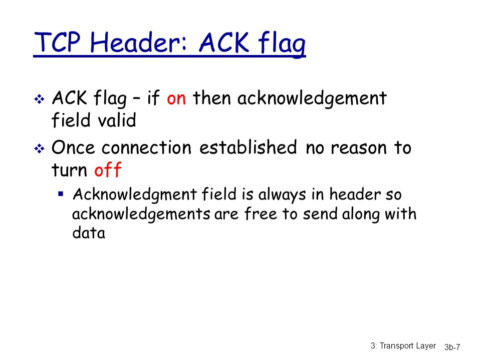TCP Header: ACK flag ACK flag – if on then acknowledgement field valid
