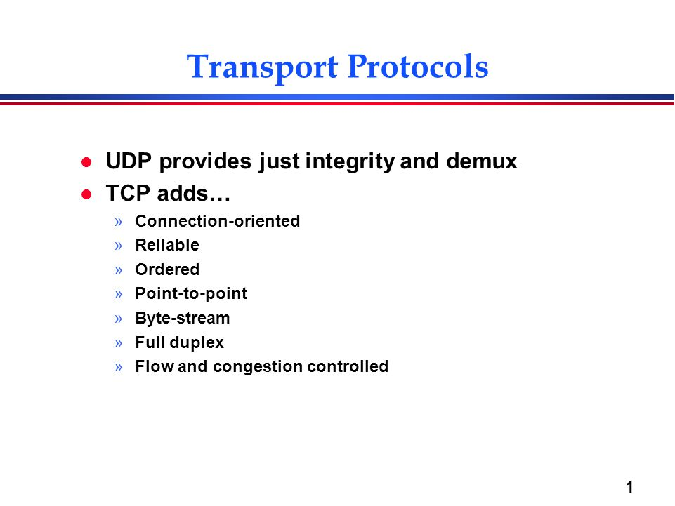 Transport Protocols UDP provides just integrity and demux TCP adds…