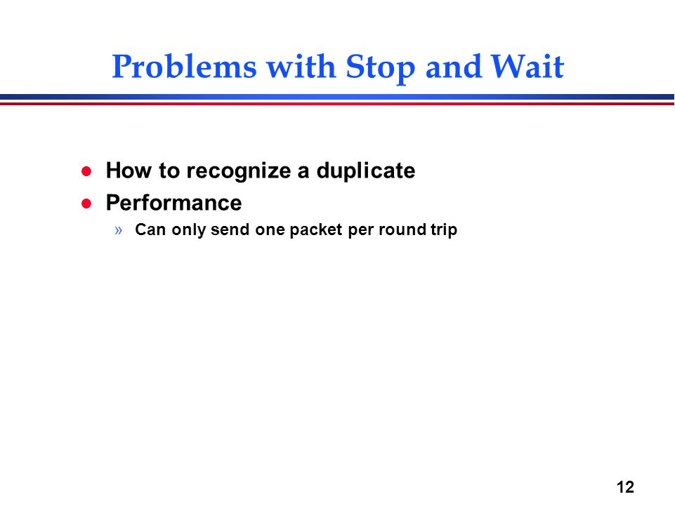 Problems with Stop and Wait