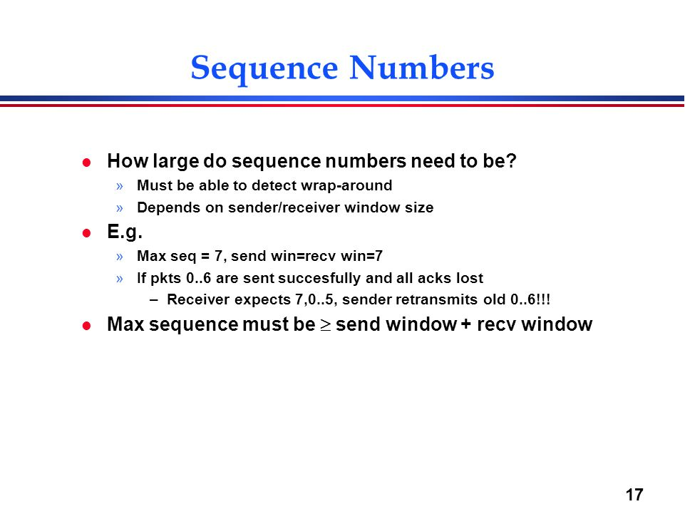 Sequence Numbers How large do sequence numbers need to be E.g.