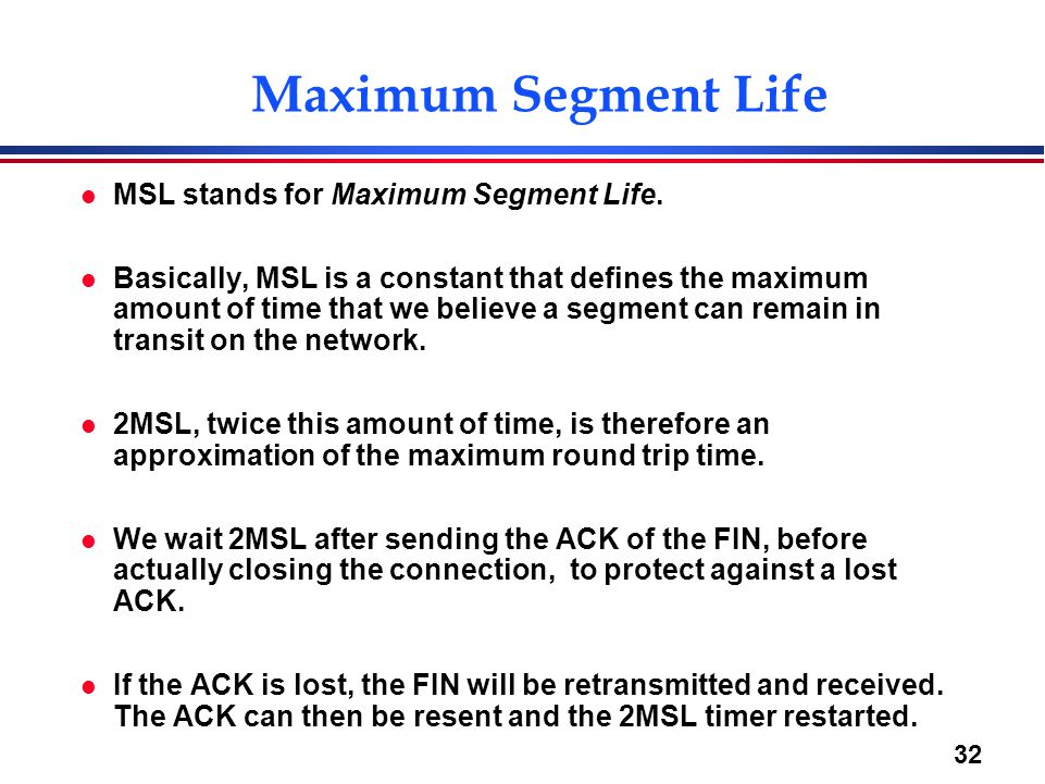 Maximum Segment Life MSL stands for Maximum Segment Life.