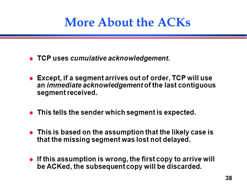 More About the ACKs TCP uses cumulative acknowledgement.