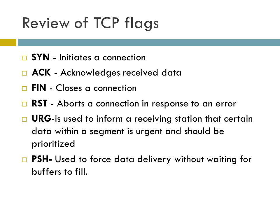 Review of TCP flags SYN - Initiates a connection