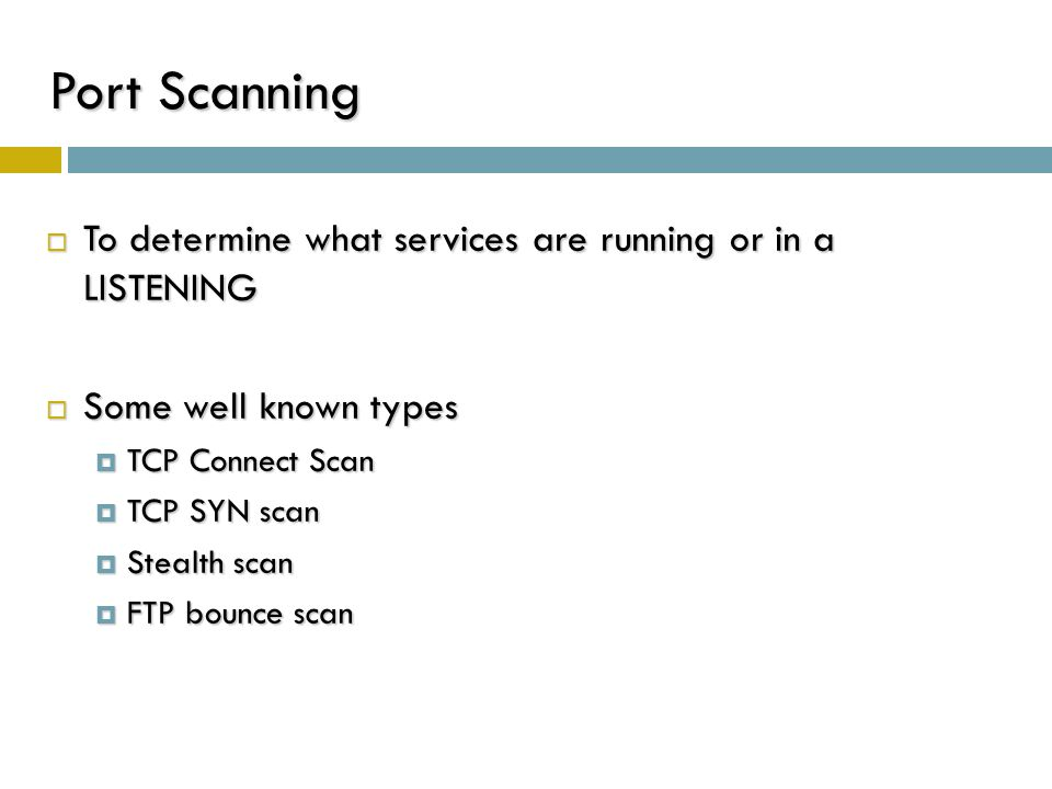 Port Scanning To determine what services are running or in a LISTENING