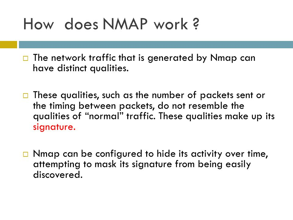 How does NMAP work The network traffic that is generated by Nmap can have distinct qualities.