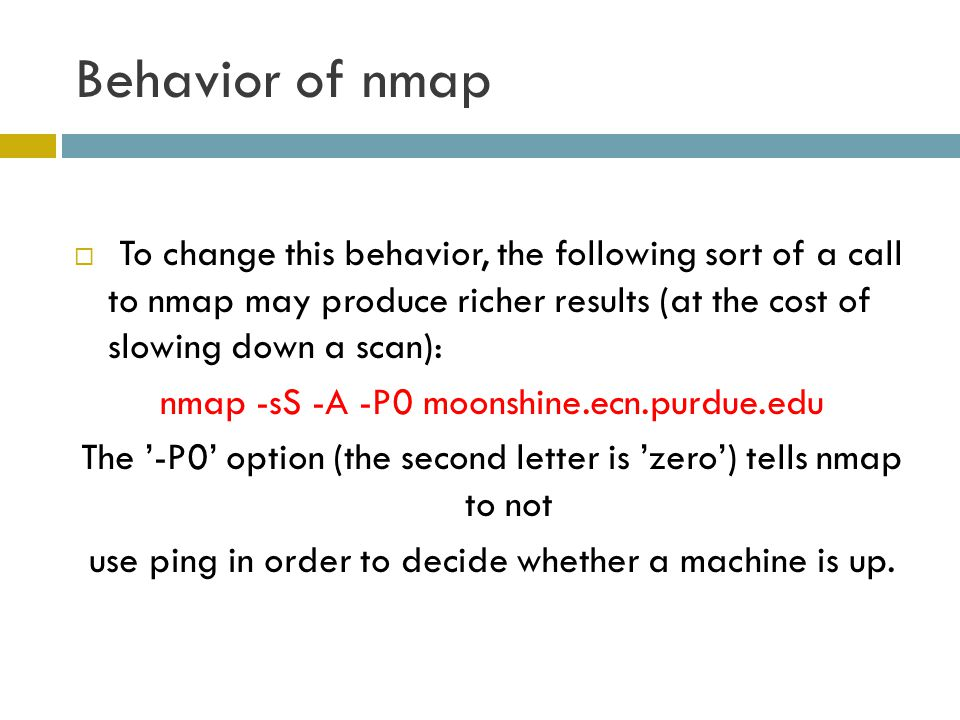Behavior of nmap To change this behavior, the following sort of a call to nmap may produce richer results (at the cost of slowing down a scan):