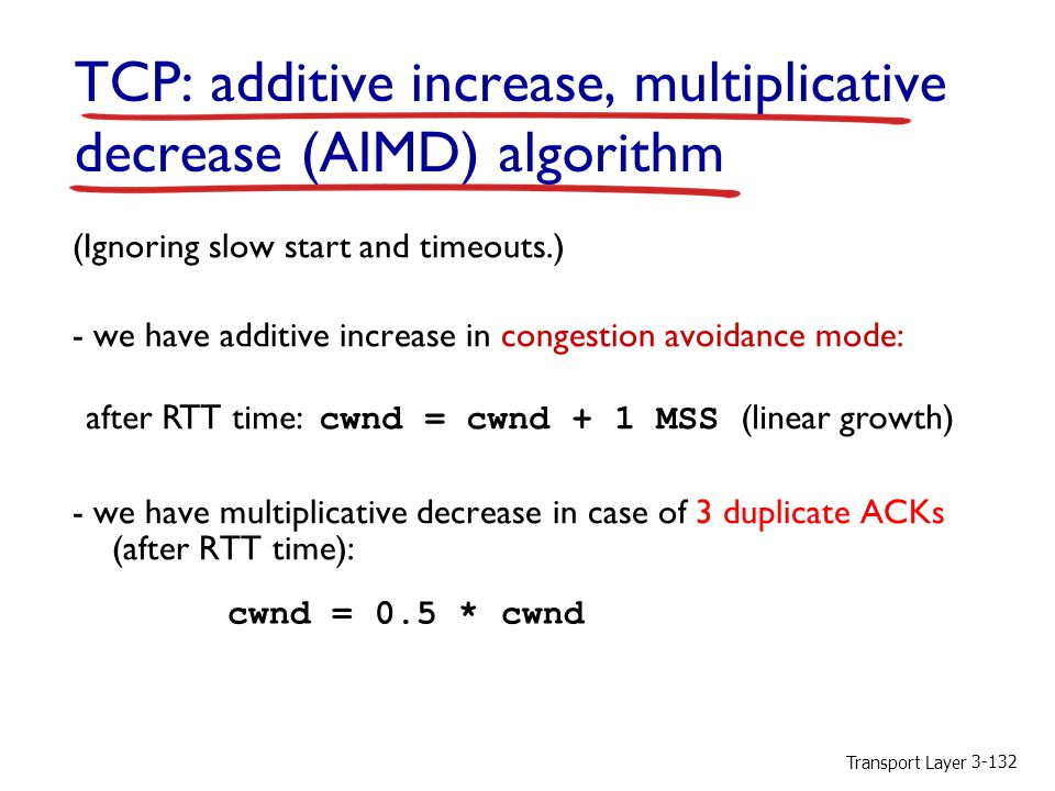 TCP: additive increase, multiplicative decrease (AIMD) algorithm