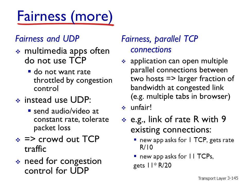 Fairness (more) Fairness and UDP Fairness, parallel TCP connections