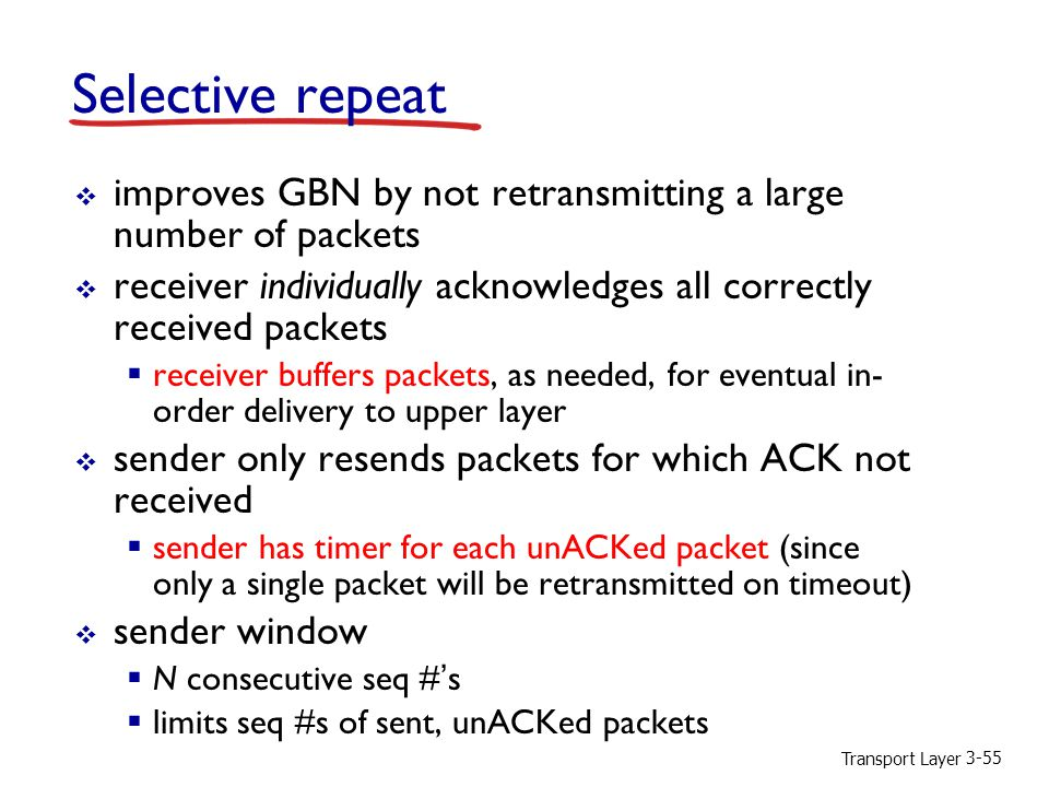 Selective repeat improves GBN by not retransmitting a large number of packets. receiver individually acknowledges all correctly received packets.