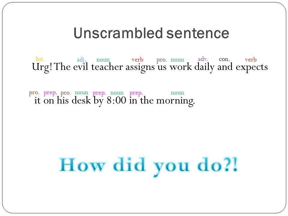 How did you do ! Unscrambled sentence
