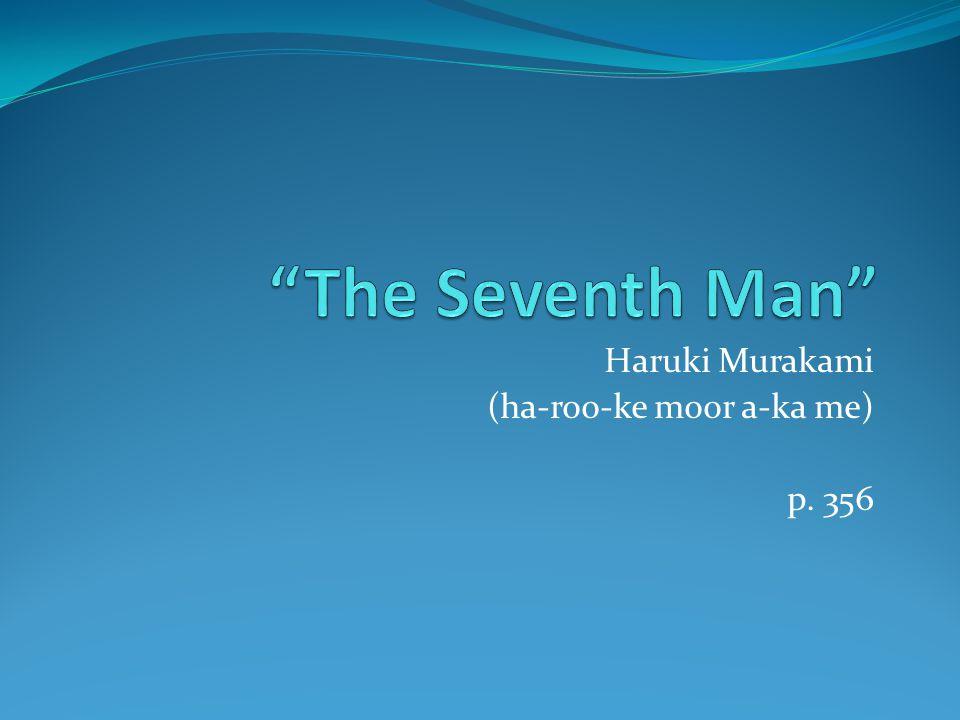 Haruki Murakami (ha-roo-ke moor a-ka me) p. 356