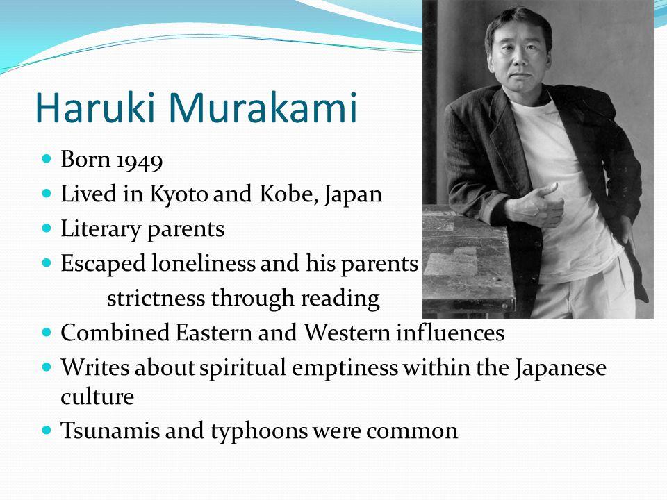 Haruki Murakami Born 1949 Lived in Kyoto and Kobe, Japan