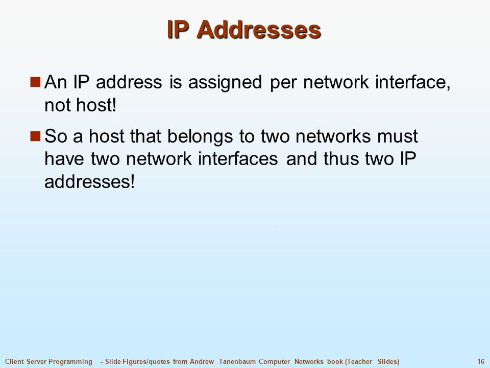 IP Addresses An IP address is assigned per network interface, not host!