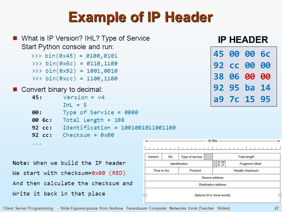 Example of IP Header IP HEADER 45 00 00 6c 92 cc 00 00 38 06 00 00