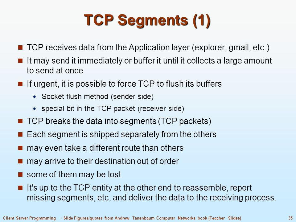 TCP Segments (1) TCP receives data from the Application layer (explorer, gmail, etc.)