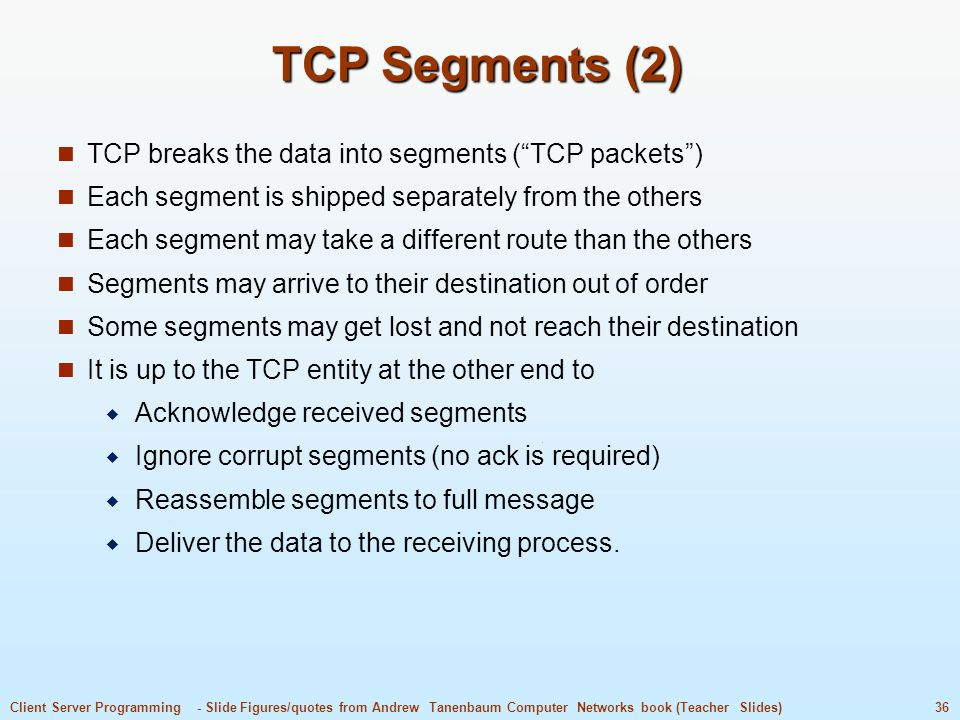 TCP Segments (2) TCP breaks the data into segments ( TCP packets )