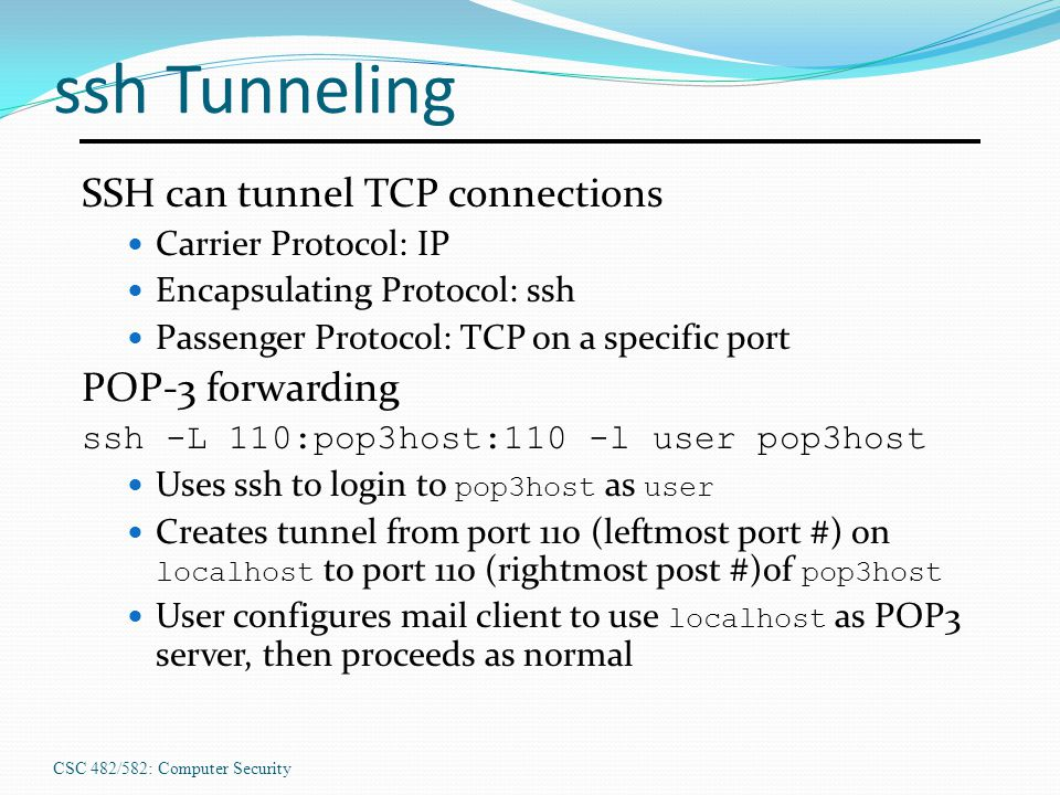 ssh Tunneling SSH can tunnel TCP connections POP-3 forwarding