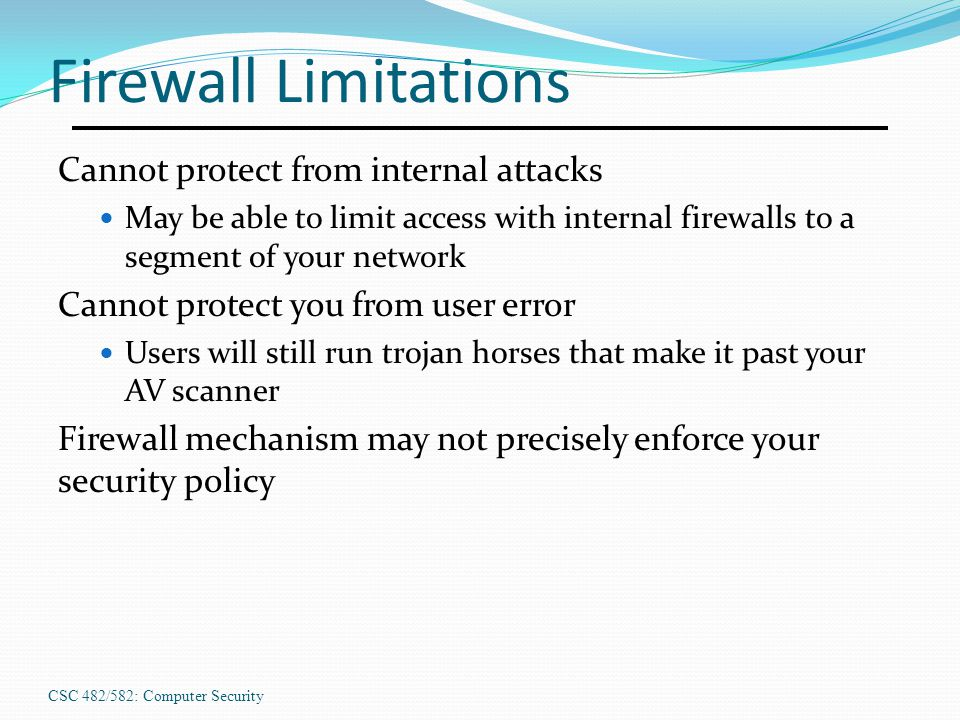 Firewall Limitations Cannot protect from internal attacks