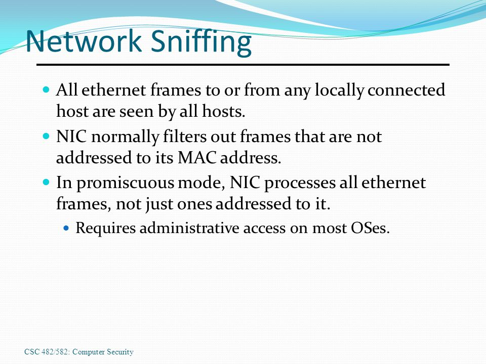 Network Sniffing All ethernet frames to or from any locally connected host are seen by all hosts.