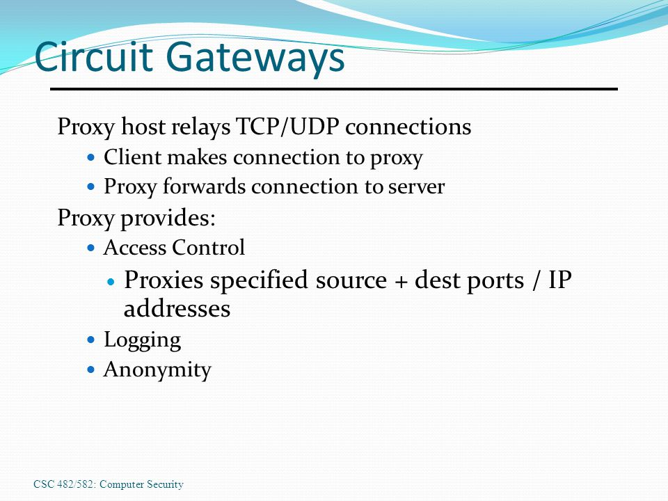 Circuit Gateways Proxies specified source + dest ports / IP addresses