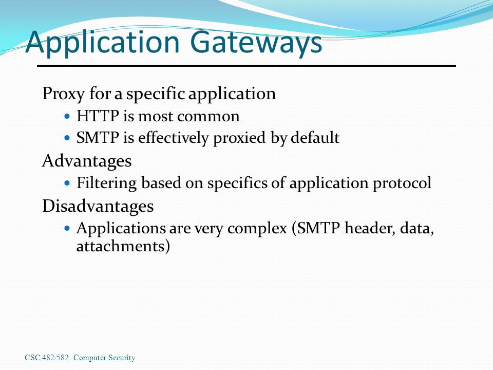 Application Gateways Proxy for a specific application Advantages