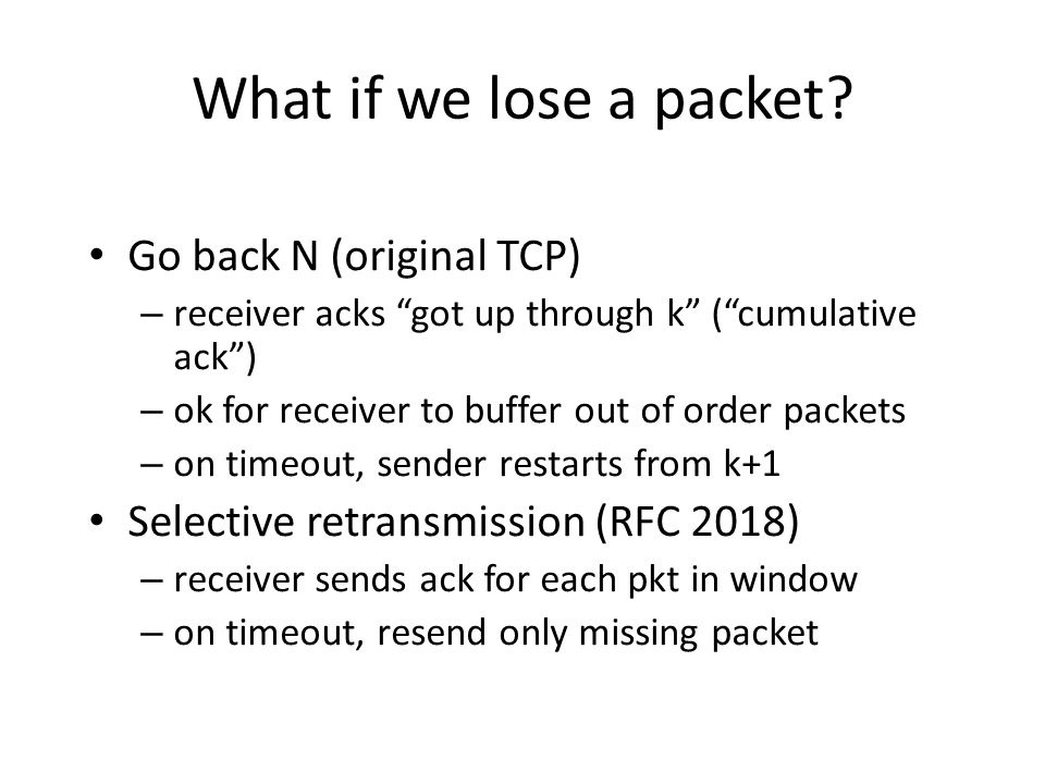 What if we lose a packet Go back N (original TCP)