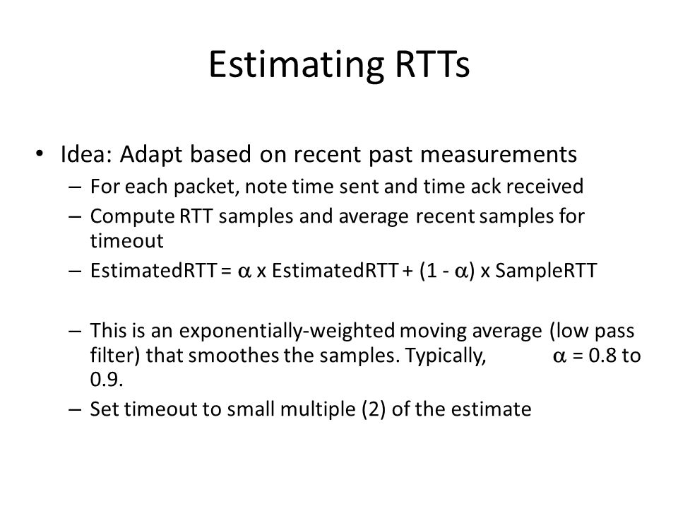 Estimating RTTs Idea: Adapt based on recent past measurements