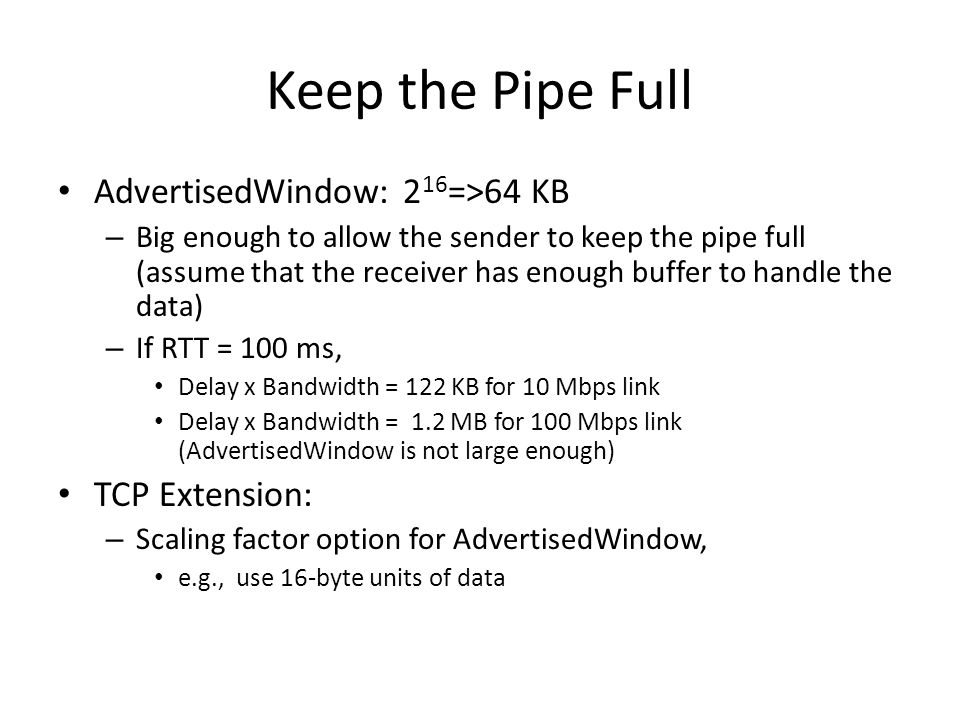Keep the Pipe Full AdvertisedWindow: 216=>64 KB TCP Extension: