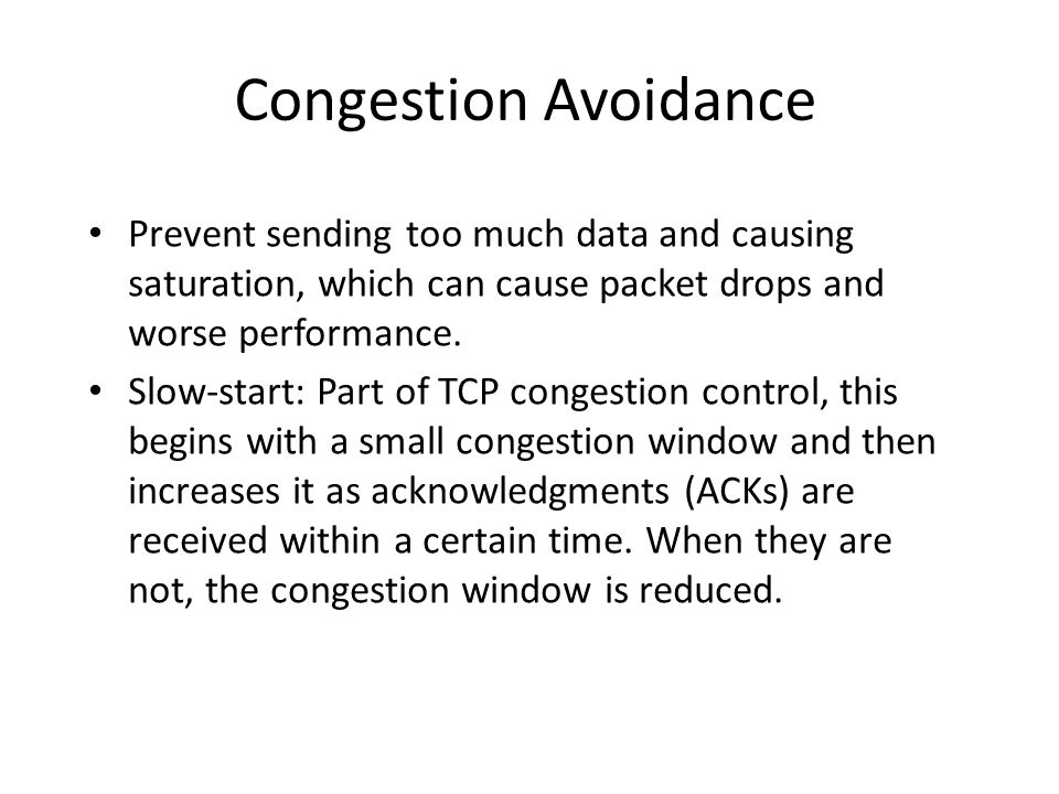 Congestion Avoidance Prevent sending too much data and causing saturation, which can cause packet drops and worse performance.