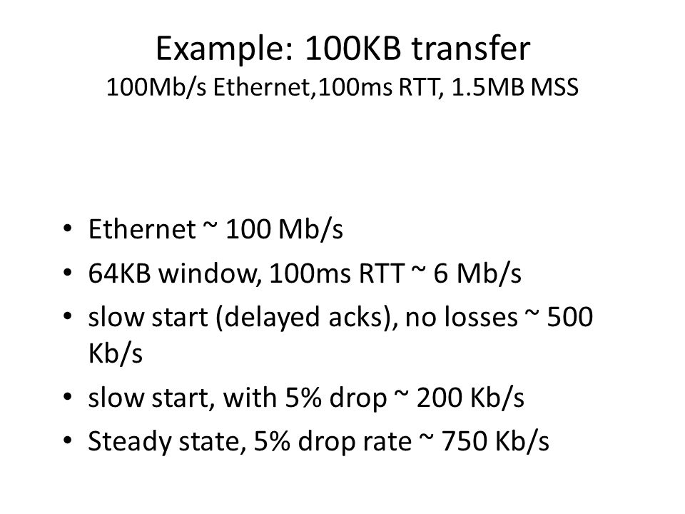 Example: 100KB transfer 100Mb/s Ethernet,100ms RTT, 1.5MB MSS