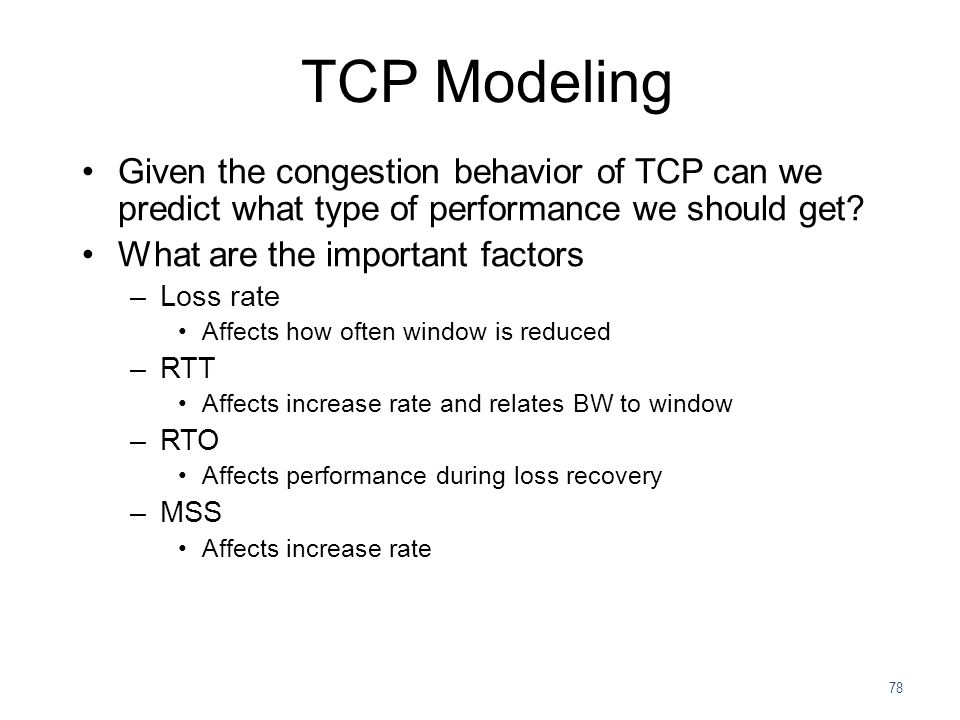 TCP Modeling Given the congestion behavior of TCP can we predict what type of performance we should get