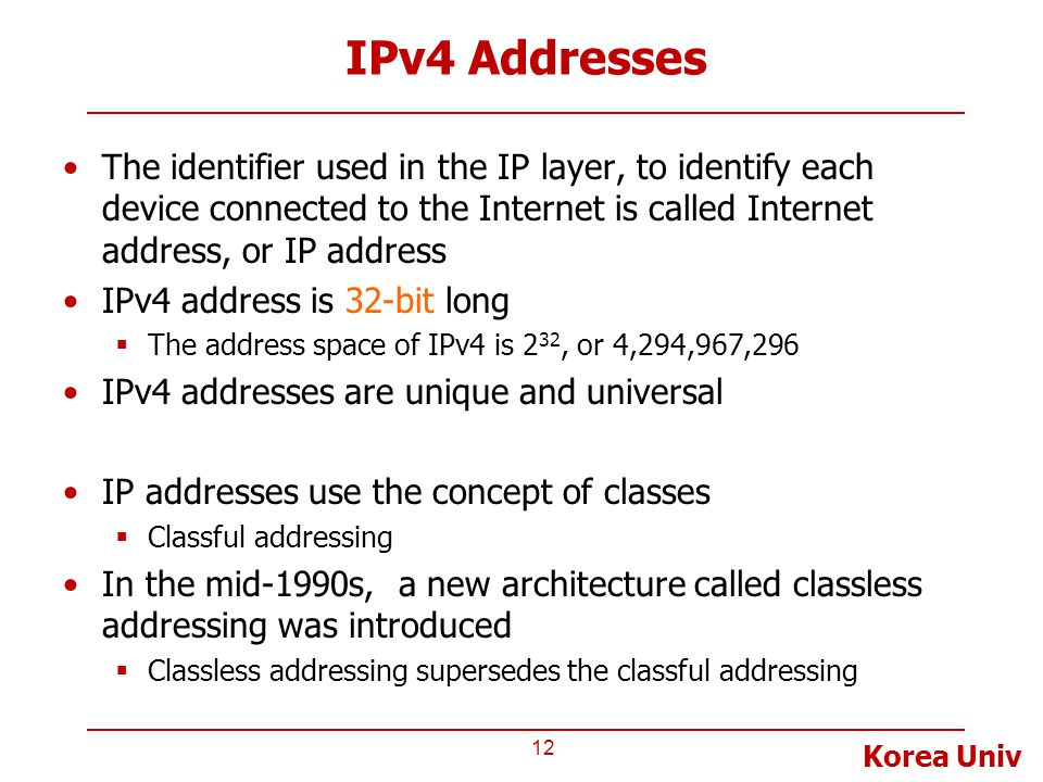IPv4 Addresses The identifier used in the IP layer, to identify each device connected to the Internet is called Internet address, or IP address.