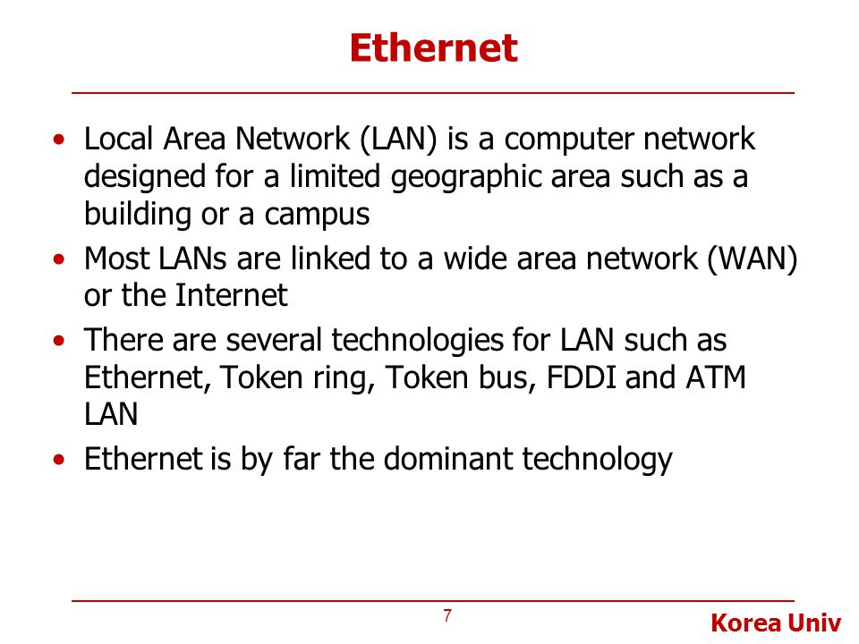 Ethernet Local Area Network (LAN) is a computer network designed for a limited geographic area such as a building or a campus.