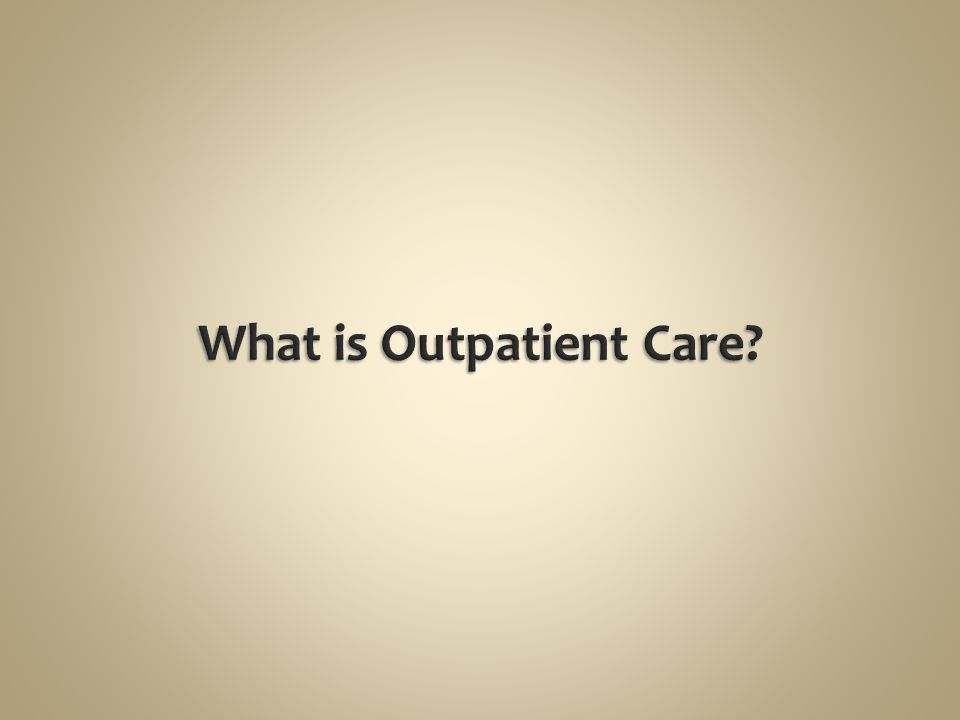 What is Outpatient Care