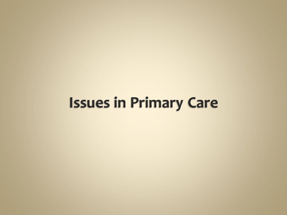 Issues in Primary Care