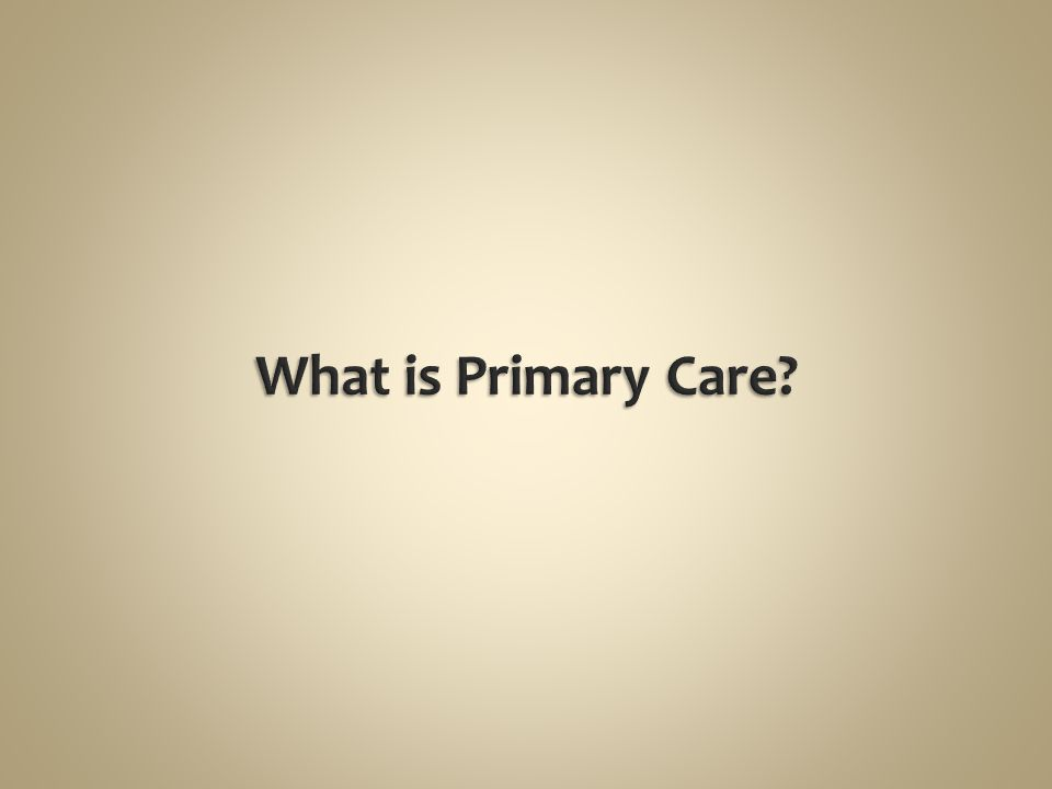What is Primary Care