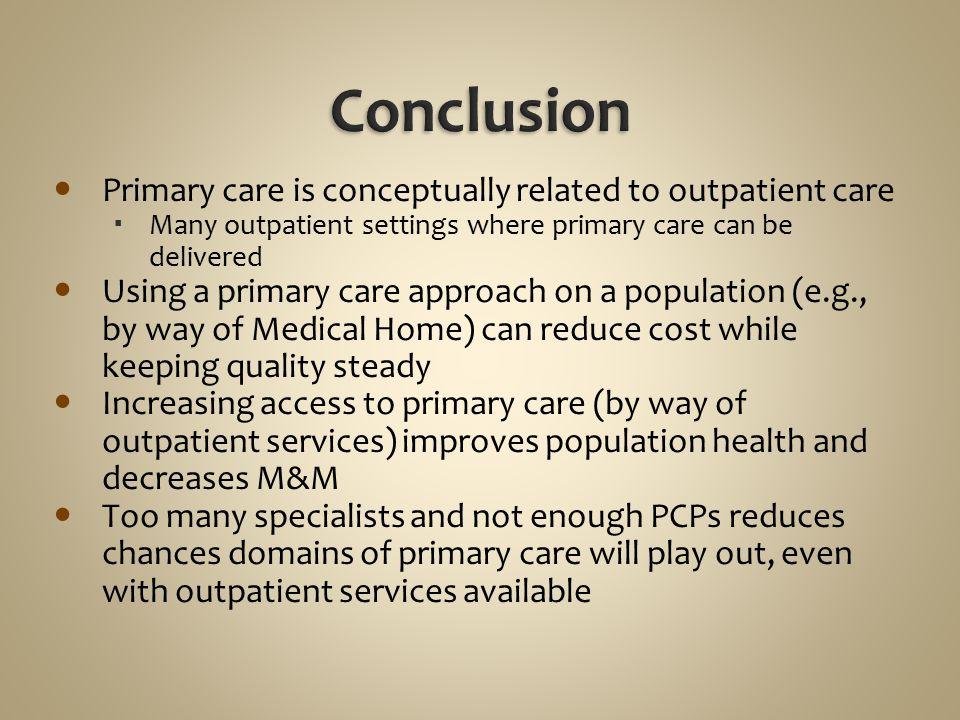 Conclusion Primary care is conceptually related to outpatient care