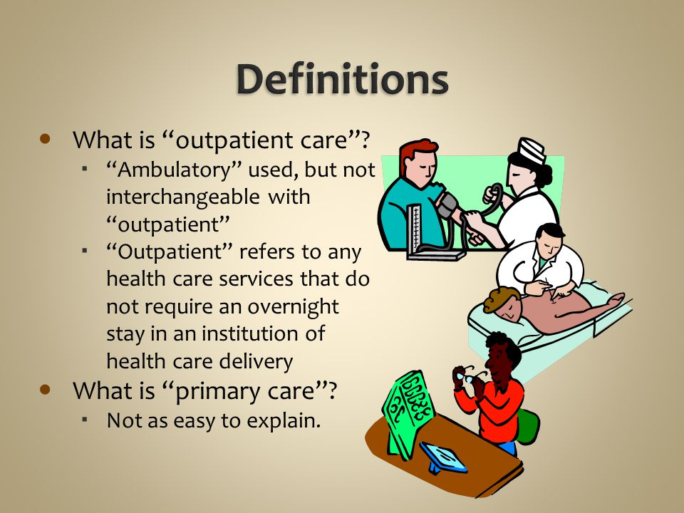 Definitions What is outpatient care What is primary care