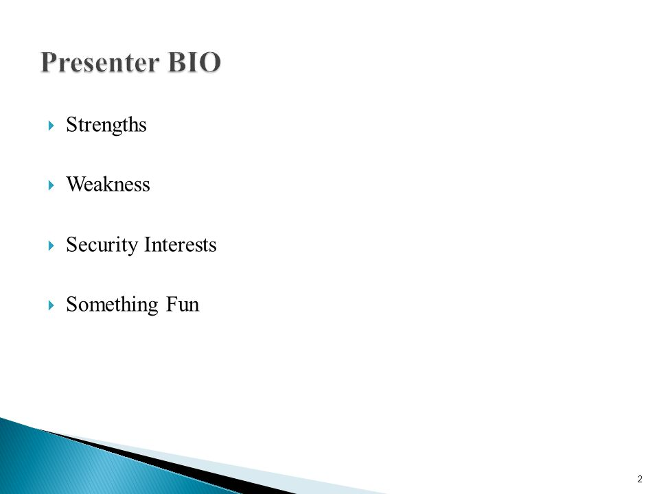 Presenter BIO Strengths Weakness Security Interests Something Fun