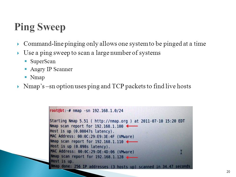 Ping Sweep Command-line pinging only allows one system to be pinged at a time. Use a ping sweep to scan a large number of systems.